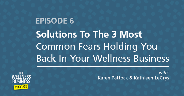 Solutions To The 3 Most Common Fears Holding You Back In Your Wellness Business