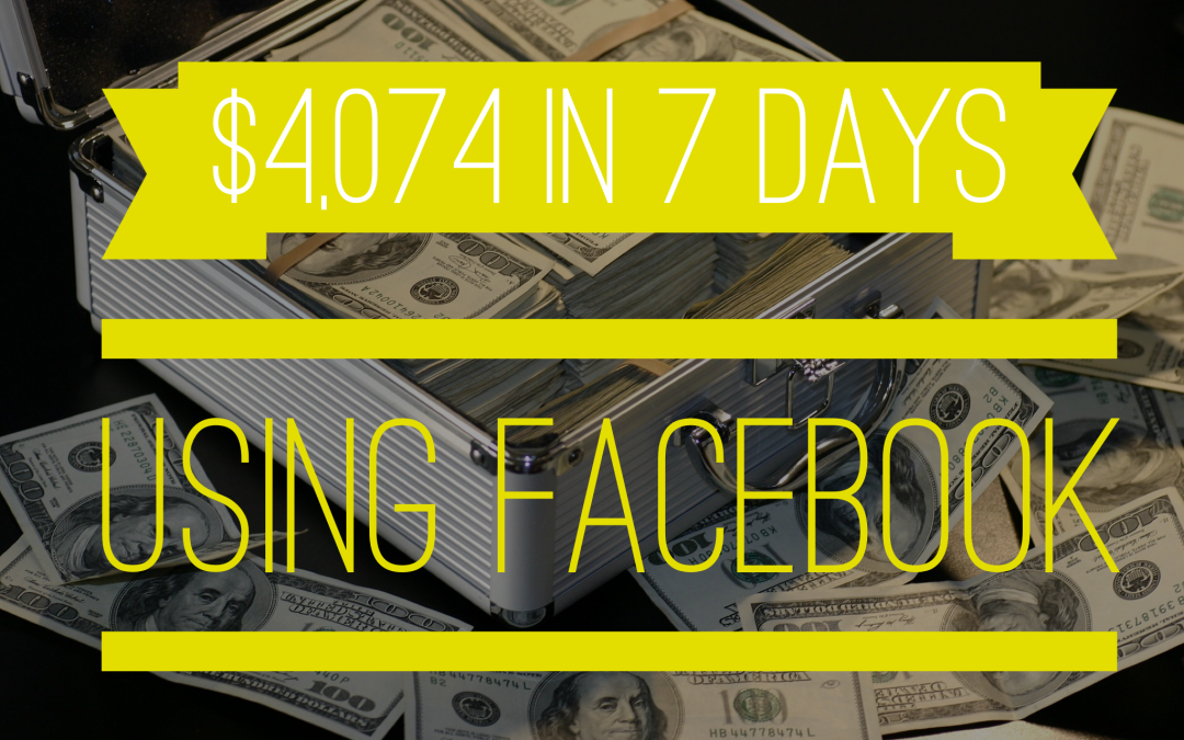 $4,074 In Sales In 7 Days Using Facebook