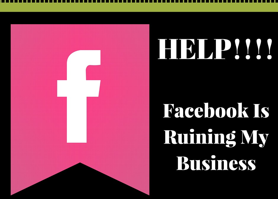 Facebook Is Ruining My Business