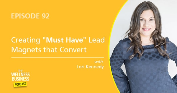 "A Proven Process To Create ""Must Have"" Lead Magnets with Lori Kennedy"