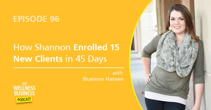 How Health Coach Shannon Enrolled 15 New Clients In 45 Days
