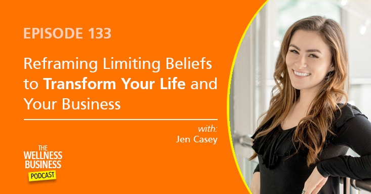 How To Reframe Limiting Beliefs to Transform Your Life and Your Business with Jen Casey