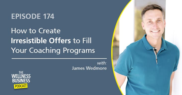 How to Create Irresistible Offers to Fill Your Coaching Programs with James Wedmore
