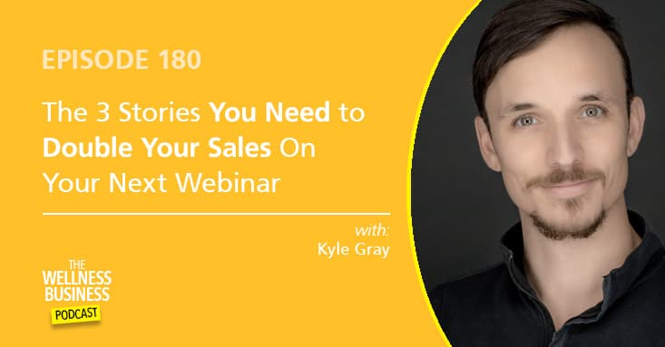 The 3 Stories You Need to Double Your Sales on Your Next Webinar Launch with Kyle Gray