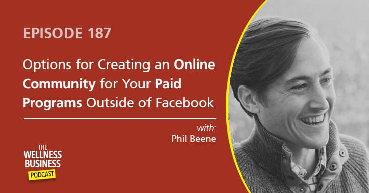 Options for Creating an Online Community for Your Paid Programs Outside of Facebook with Phil Beene