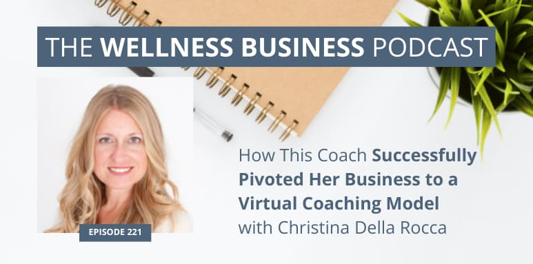 How This Coach Successfully Pivoted Her Business to a Virtual Coaching Model with Christina Della Rocca